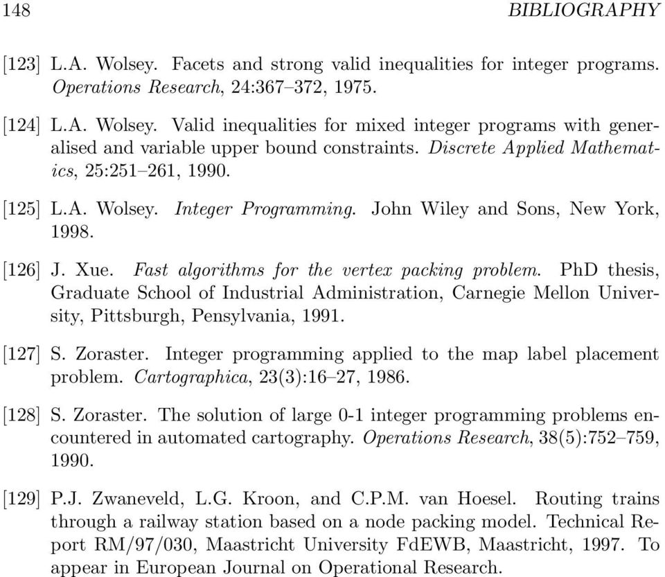 PhD thesis, Graduate School of Industrial Administration, Carnegie Mellon University, Pittsburgh, Pensylvania, 1991. [127] S. Zoraster. Integer programming applied to the map label placement problem.