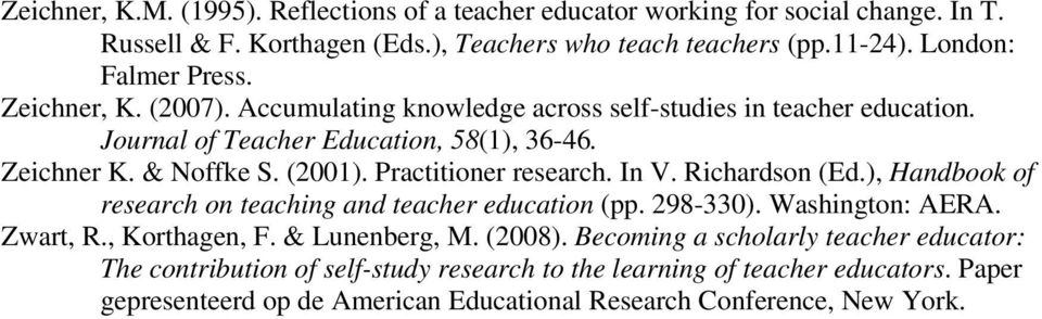 (2001). Practitioner research. In V. Richardson (Ed.), Handbook of research on teaching and teacher education (pp. 298-330). Washington: AERA. Zwart, R., Korthagen, F.
