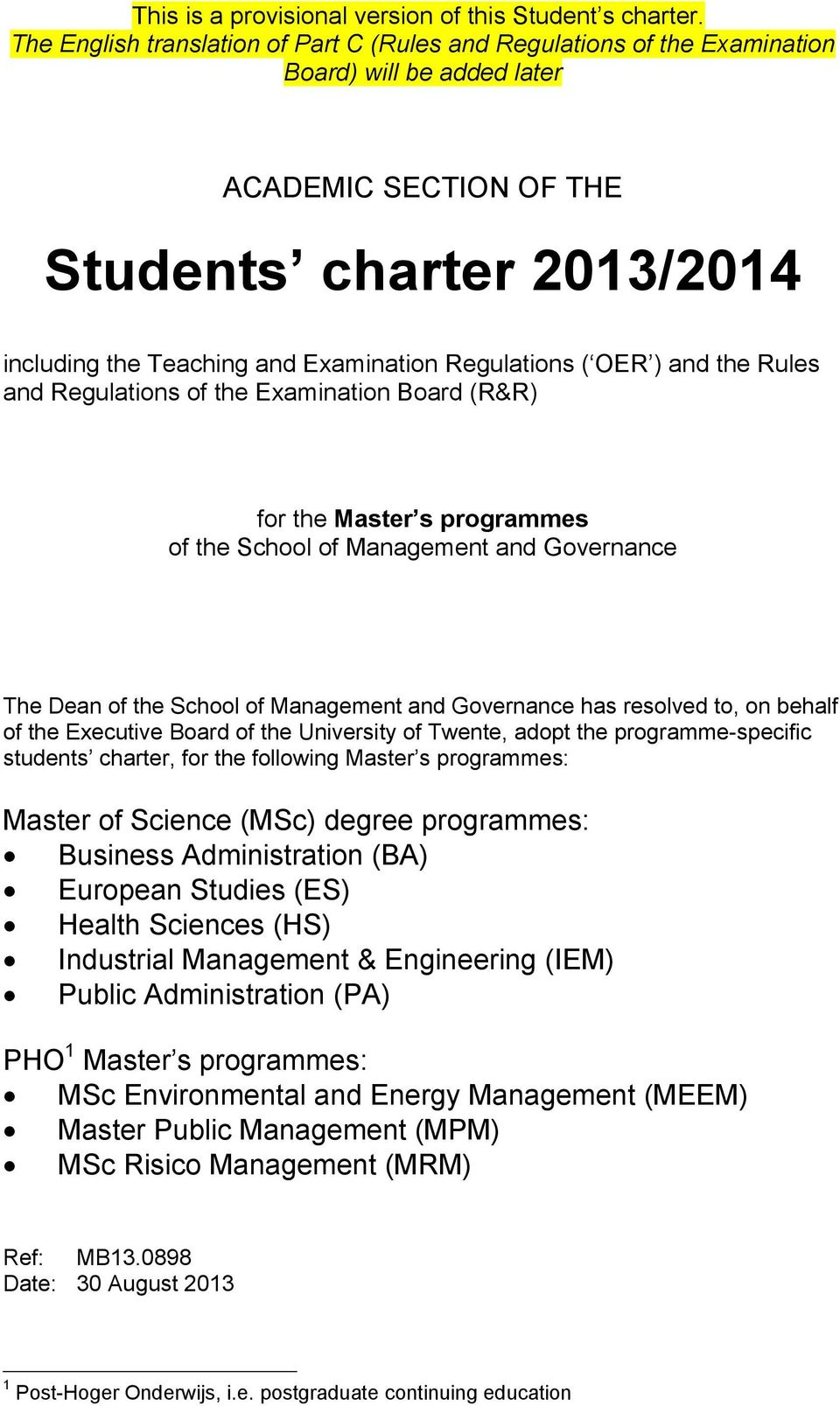 Regulations ( OER ) and the Rules and Regulations of the Examination Board (R&R) for the Master s programmes of the School of Management and Governance The Dean of the School of Management and