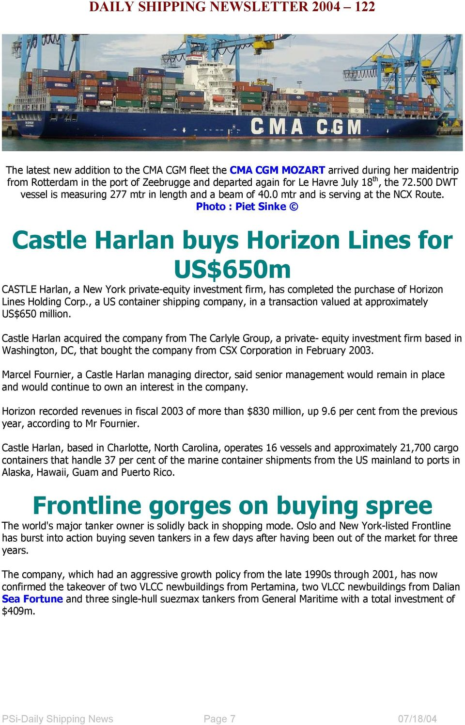 Photo : Piet Sinke Castle Harlan buys Horizon Lines for US$650m CASTLE Harlan, a New York private-equity investment firm, has completed the purchase of Horizon Lines Holding Corp.