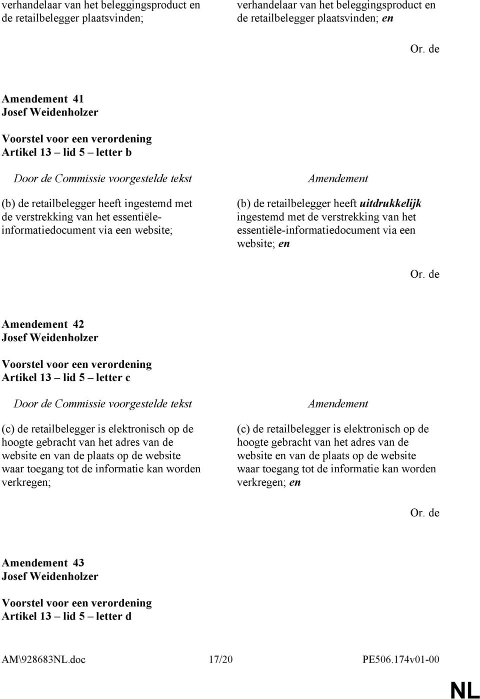 essentiële-informatiedocument via een website; en 42 Artikel 13 lid 5 letter c (c) de retailbelegger is elektronisch op de hoogte gebracht van het adres van de website en van de plaats op de website