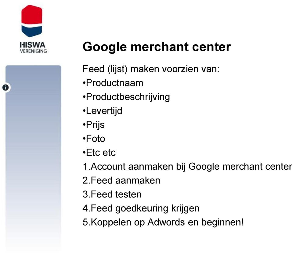 Account aanmaken bij Google merchant center 2.Feed aanmaken 3.
