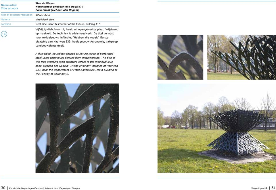 Eerste plaatsing aan Haarweg 333, hoofdgebouw Agronomie, vakgroep Landbouwplantenteelt. A five-sided, hourglass-shaped sculpture made of perforated steel using techniques derived from metalworking.