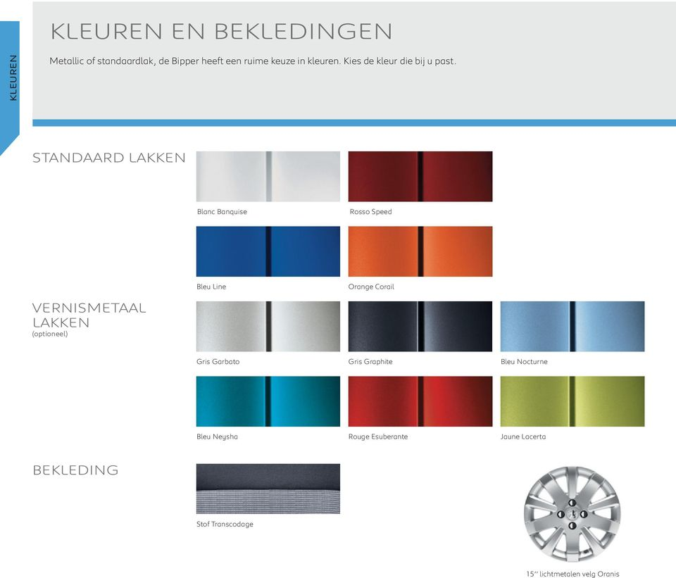STANDAARD LAKKEN Blanc Banquise Rosso Speed VERNISMETAAL LAKKEN (optioneel) Bleu Line Orange