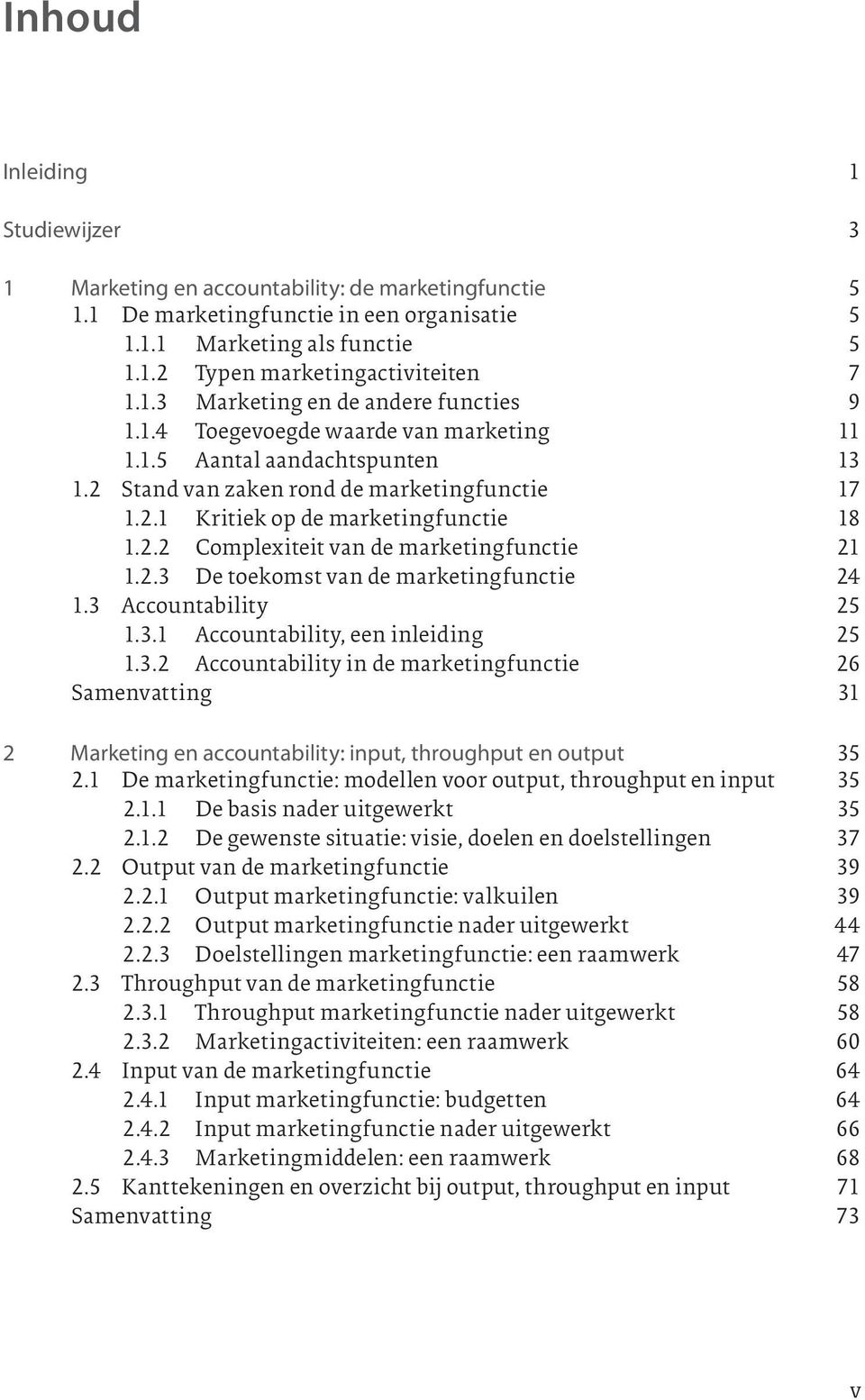 2.2 Complexiteit van de marketingfunctie 21 1.2.3 De toekomst van de marketingfunctie 24 1.3 Accountability 25 1.3.1 Accountability, een inleiding 25 1.3.2 Accountability in de marketingfunctie 26 Samenvatting 31 2 Marketing en accountability: input, throughput en output 35 2.