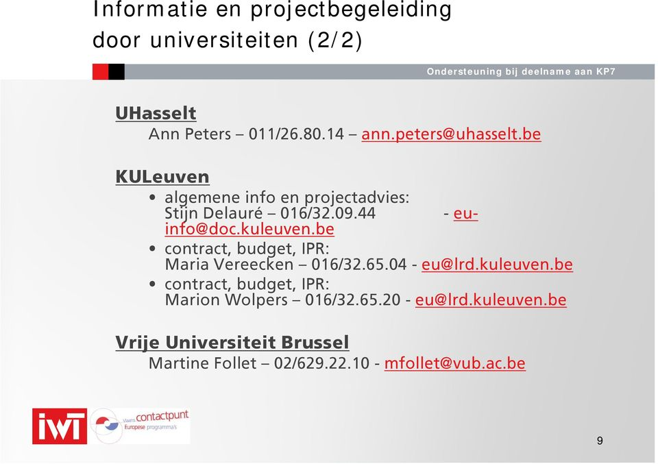 kuleuven.be contract, budget, IPR: Maria Vereecken 016/32.65.04 - eu@lrd.kuleuven.be contract, budget, IPR: Marion Wolpers 016/32.