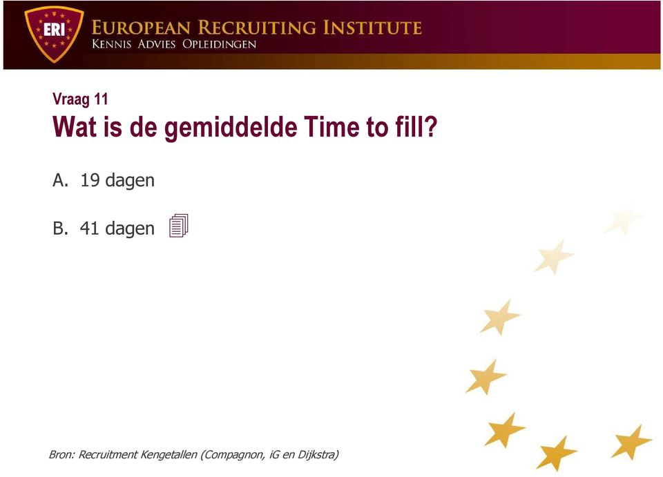 41 dagen Bron: Recruitment