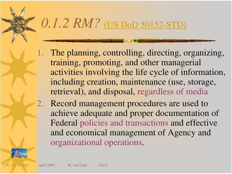 of information, including creation, maintenance (use, storage, retrieval), and disposal, regardless of media 2.