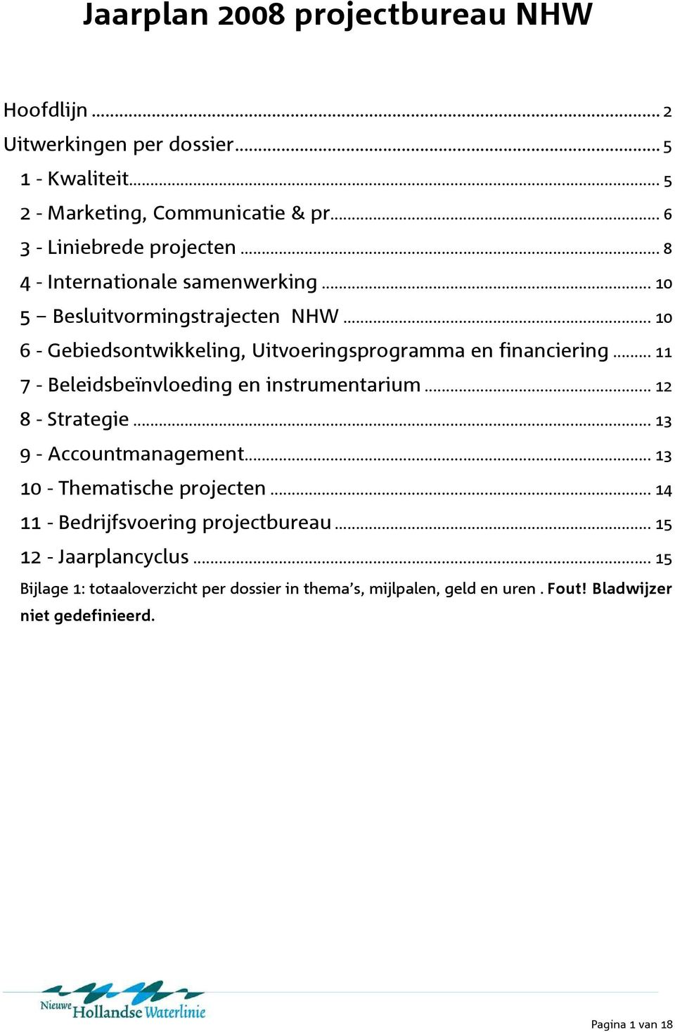 .. 11 7 - Beleidsbeïnvloeding en instrumentarium... 12 8 - Strategie... 13 9 - Accountmanagement... 13 10 - Thematische projecten.