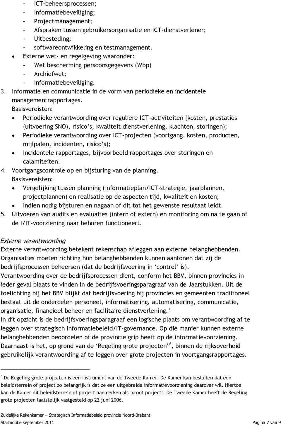Informatie en communicatie in de vorm van periodieke en incidentele managementrapportages.