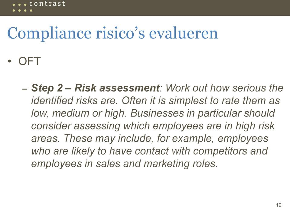 Businesses in particular should consider assessing which employees are in high risk areas.