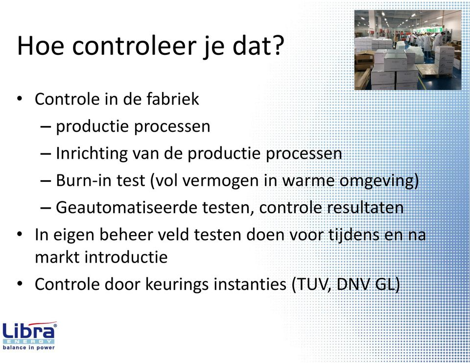 processen Burn-in test (vol vermogen in warme omgeving) Geautomatiseerde