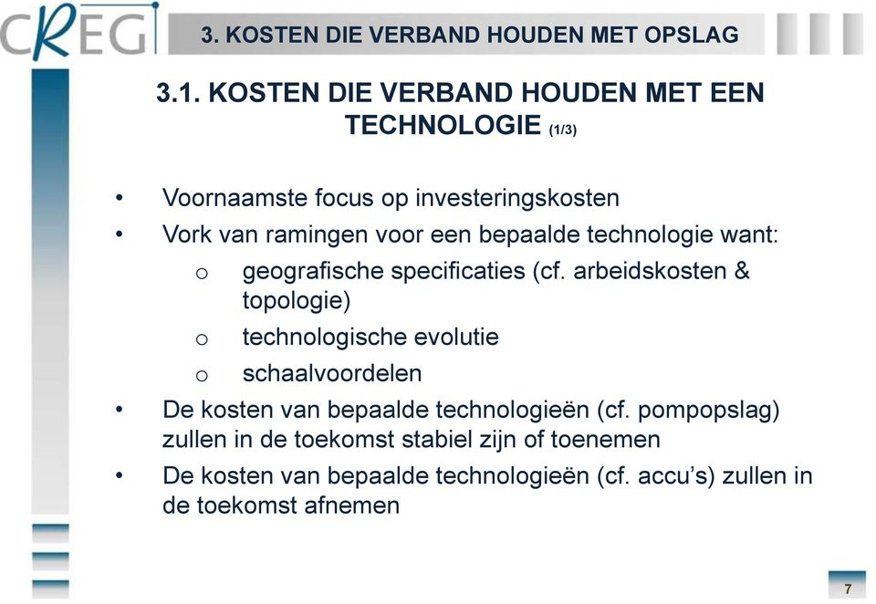 bepaalde technologie want: o o o geografische specificaties (cf.