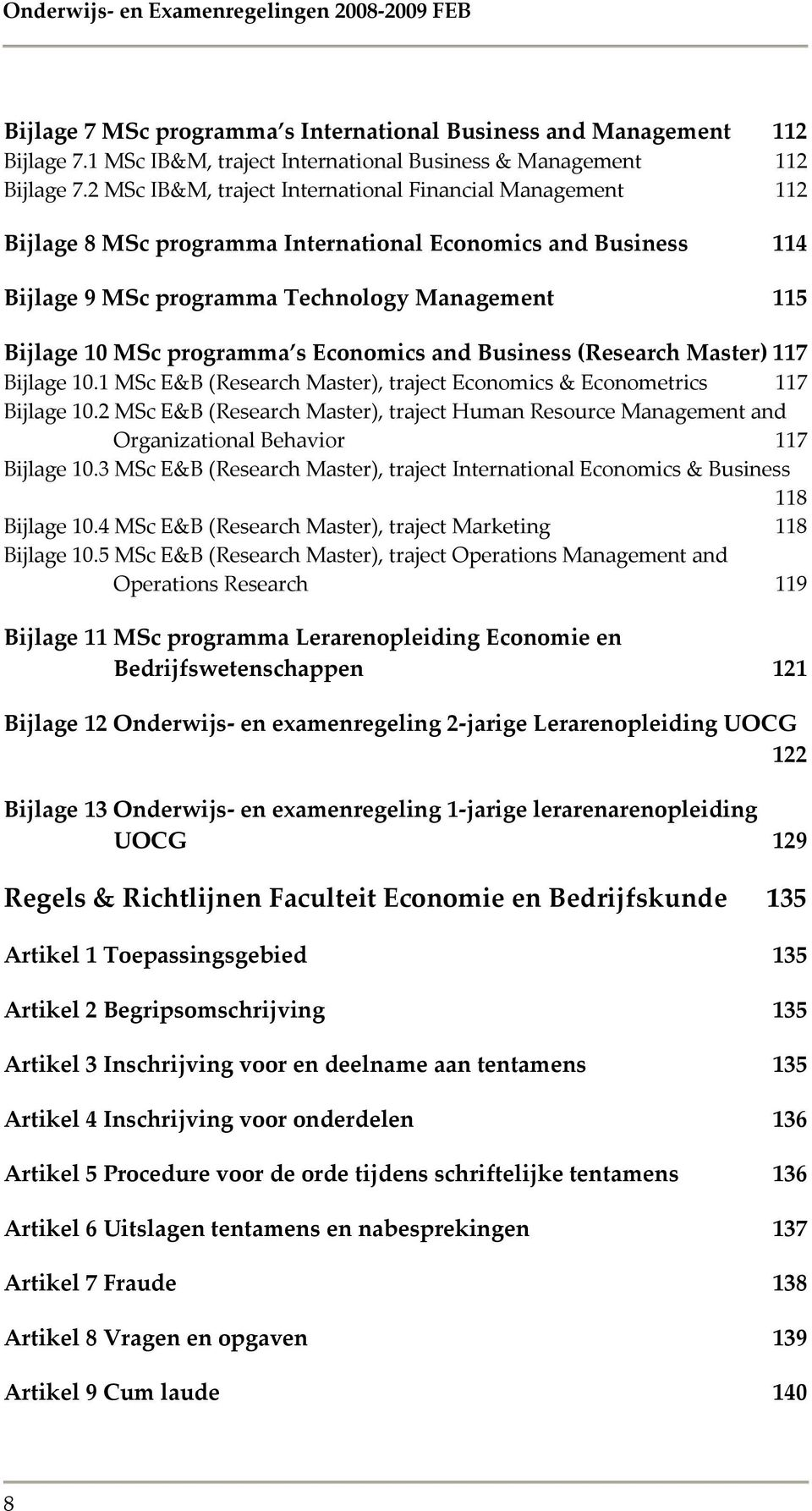 s Economics and Business (Research Master) 117 Bijlage 10.1 MSc E&B (Research Master), traject Economics & Econometrics 117 Bijlage 10.