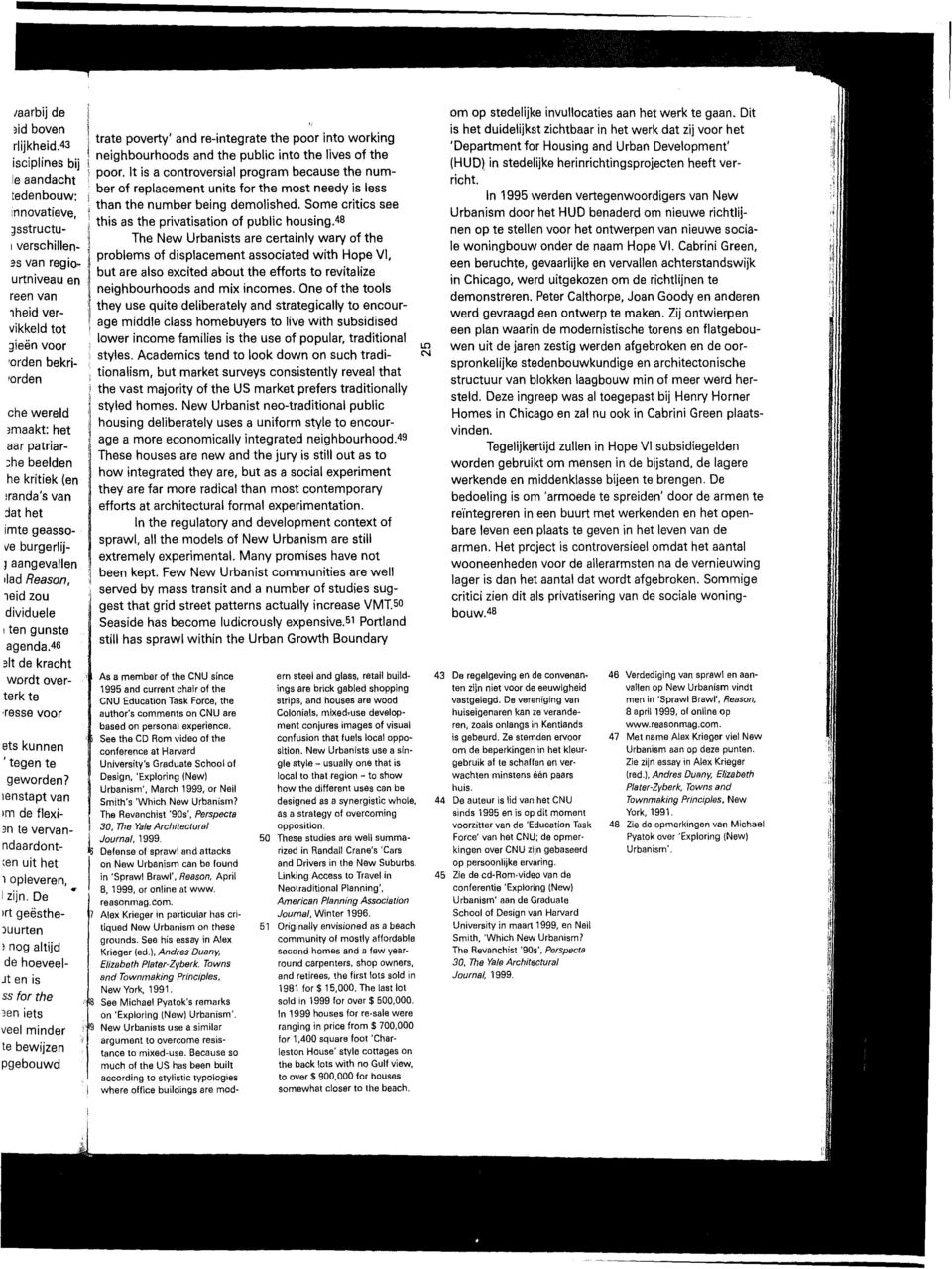 in 'Sprawl Brawl', Reason. April 8, 1999, or online at www. reasonmag. com. Alex Krieger in particuiar has critiqued ew Urbanism on these grounds. See his essay in Alex Krieger (ed.