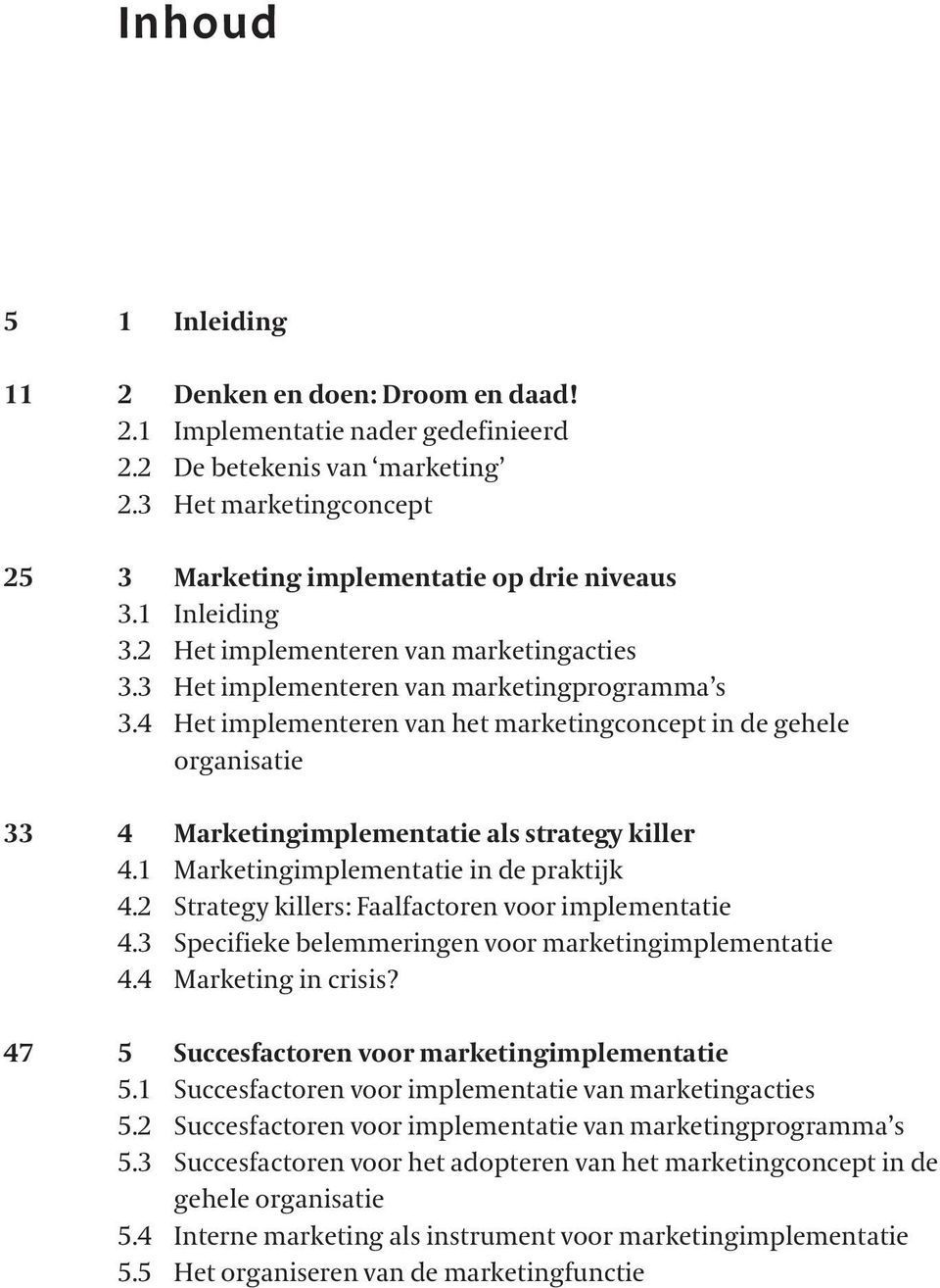 4 Het implementeren van het marketingconcept in de gehele organisatie 33 4 Marketingimplementatie als strategy killer 4.1 Marketingimplementatie in de praktijk 4.