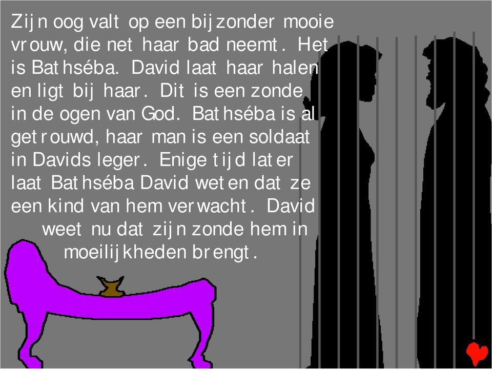 Bathséba is al getrouwd, haar man is een soldaat in Davids leger.