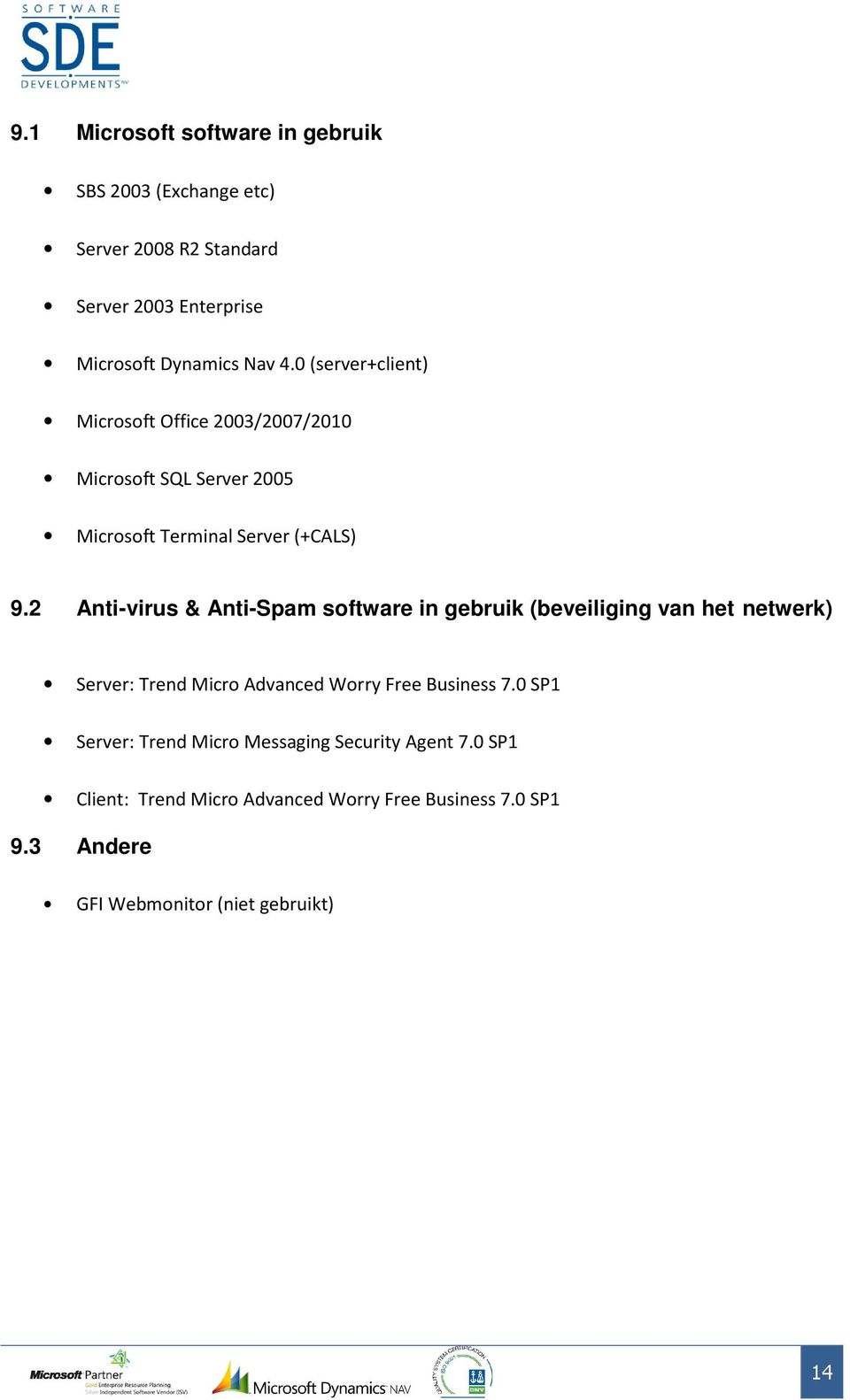 2 Anti-virus & Anti-Spam software in gebruik (beveiliging van het netwerk) Server: Trend Micro Advanced Worry Free Business 7.