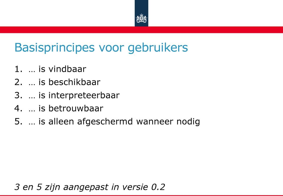 is interpreteerbaar 4. is betrouwbaar 5.