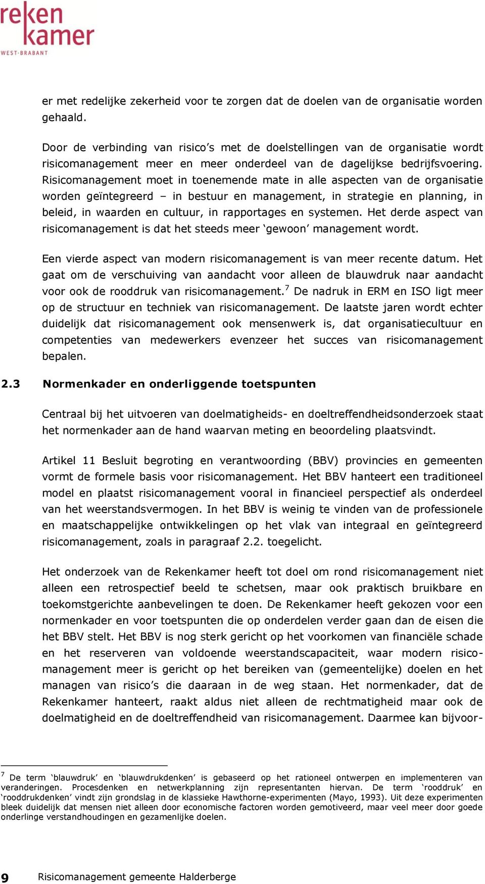 Risicomanagement moet in toenemende mate in alle aspecten van de organisatie worden geïntegreerd in bestuur en management, in strategie en planning, in beleid, in waarden en cultuur, in rapportages