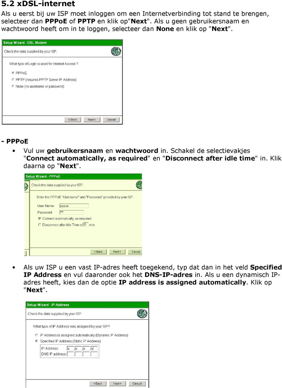 "Schakel de selectievakjes ""Connect automatically, as required"" en ""Disconnect after idle time"" in. Klik daarna op ""Next""."