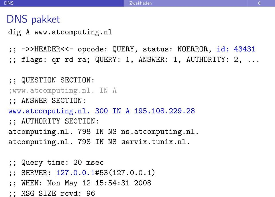 .. ;; QUESTION SECTION: ;www.atcomputing.nl. IN A ;; ANSWER SECTION: www.atcomputing.nl. 300 IN A 195.108.229.