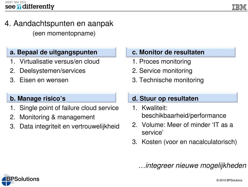Single point of failure cloud service 2. Monitoring & management 3. Data integriteit en vertrouwelijkheid d. Stuur op resultaten 1.
