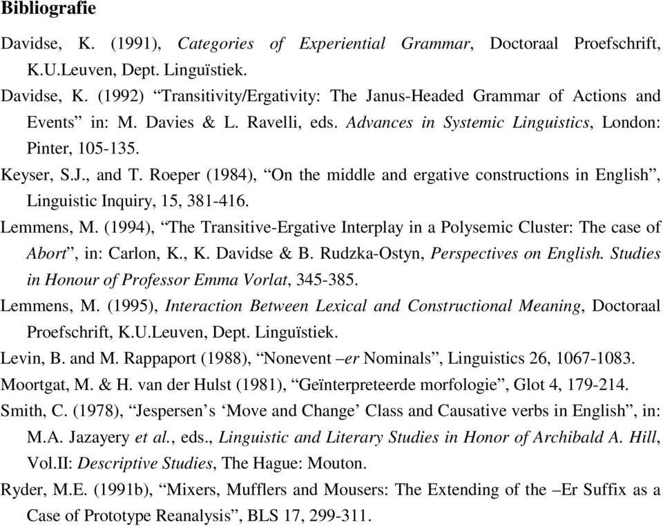Roeper (1984), On the middle and ergative constructions in English, Linguistic Inquiry, 15, 381-416. Lemmens, M.