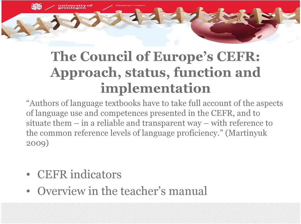 the CEFR, and to situate them in a reliable and transparent way with reference to the common