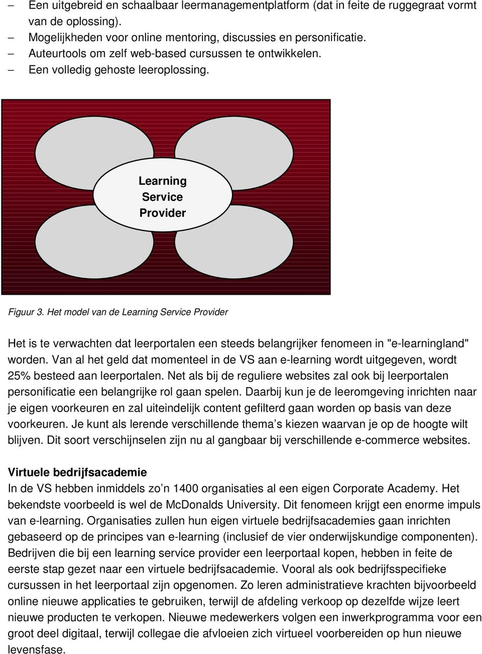 Learning content Coaching Services Learning Service Provider Technical Infrastructure E-learning Toolset Figuur 3.