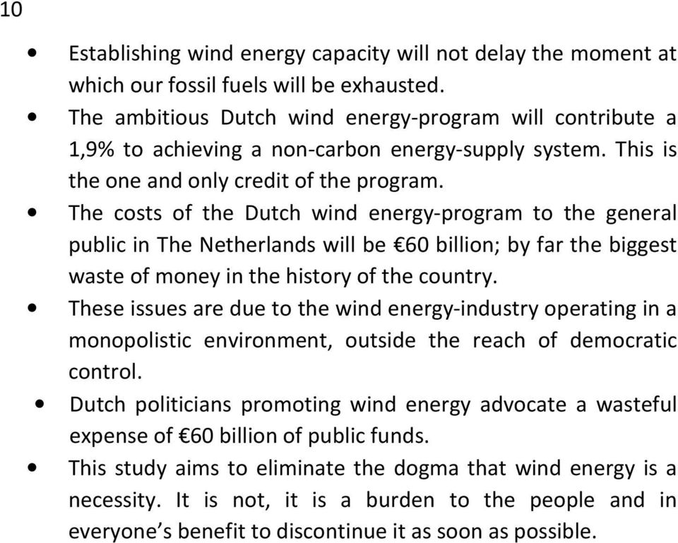 The costs of the Dutch wind energy-program to the general public in The Netherlands will be 60 billion; by far the biggest waste of money in the history of the country.