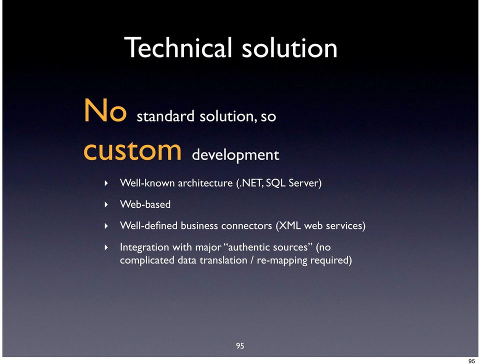 NET, SQL Server) Web-based Well-defined business connectors (XML
