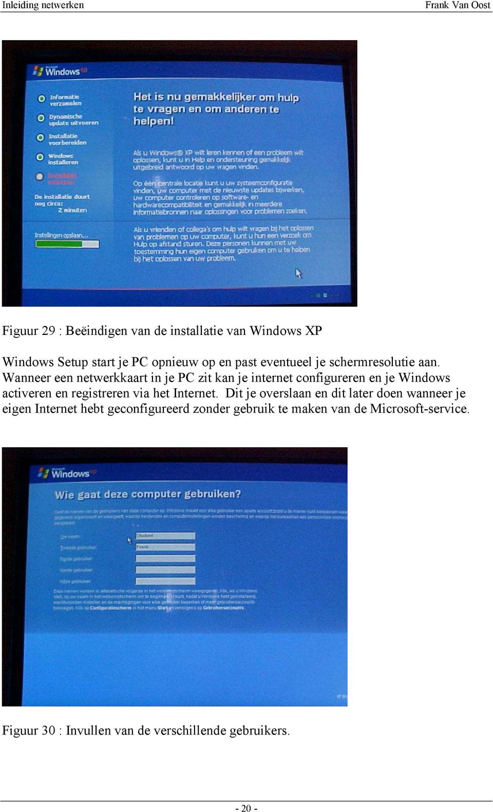 Wanneer een netwerkkaart in je PC zit kan je internet configureren en je Windows activeren en registreren via