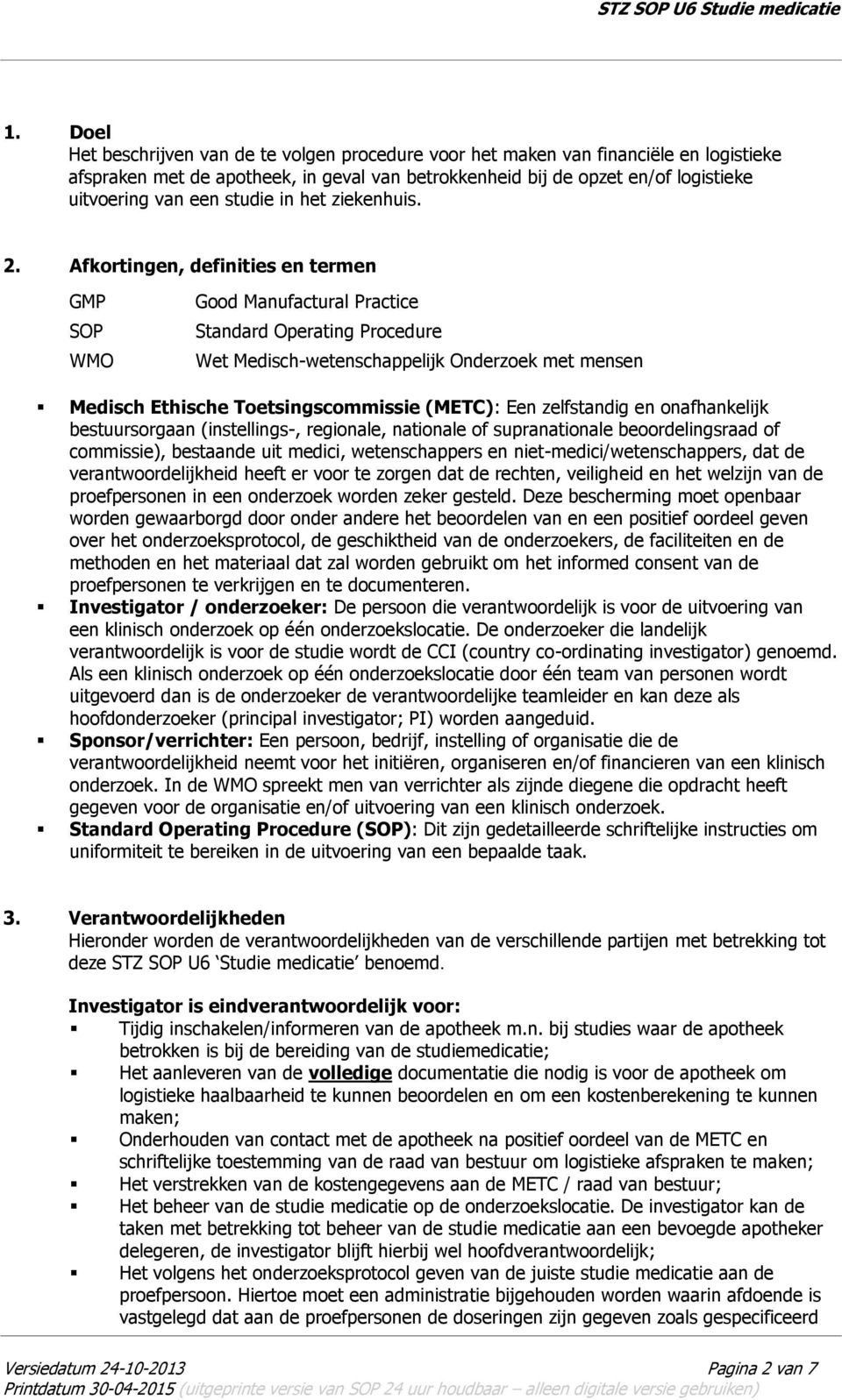 Afkortingen, definities en termen GMP SOP WMO Good Manufactural Practice Standard Operating Procedure Wet Medisch-wetenschappelijk Onderzoek met mensen Medisch Ethische Toetsingscommissie (METC): Een