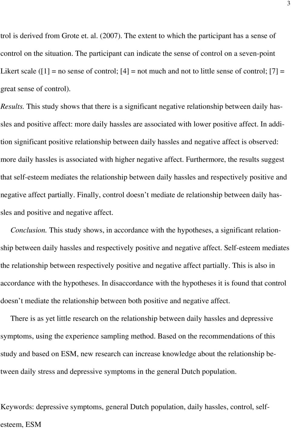 This study shows that there is a significant negative relationship between daily hassles and positive affect: more daily hassles are associated with lower positive affect.
