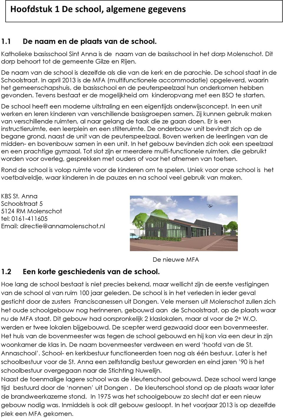 In april 2013 is de MFA (multifunctionele accommodatie) opgeleverd, waarin het gemeenschapshuis, de basisschool en de peuterspeelzaal hun onderkomen hebben gevonden.