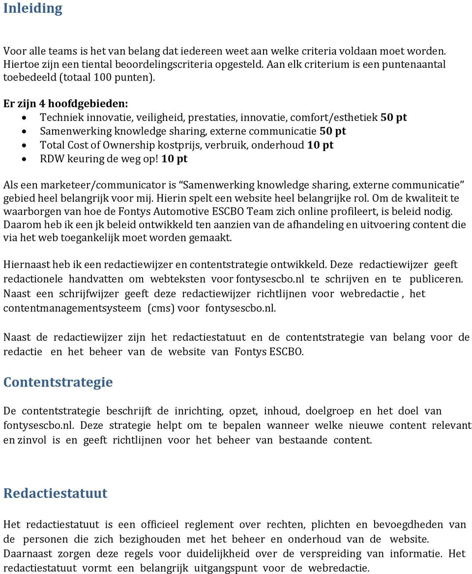 Er zijn 4 hoofdgebieden: Techniek innovatie, veiligheid, prestaties, innovatie, comfort/esthetiek 50 pt Samenwerking knowledge sharing, externe communicatie 50 pt Total Cost of Ownership kostprijs,