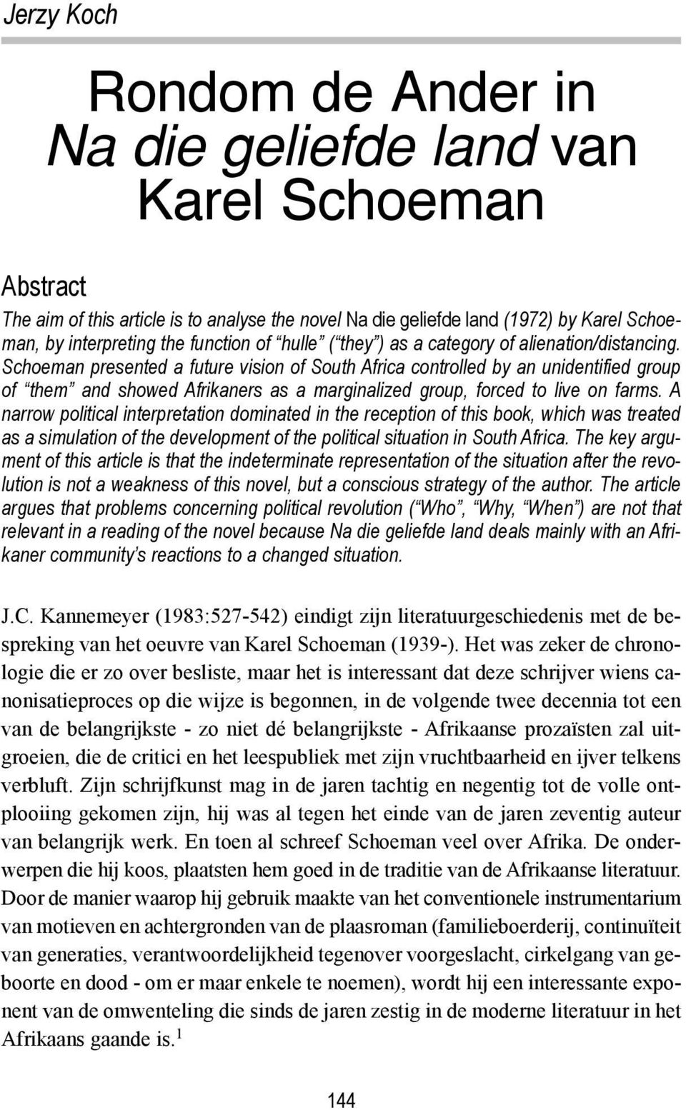 Schoeman presented a future vision of South Africa controlled by an unidentified group of them and showed Afrikaners as a marginalized group, forced to live on farms.