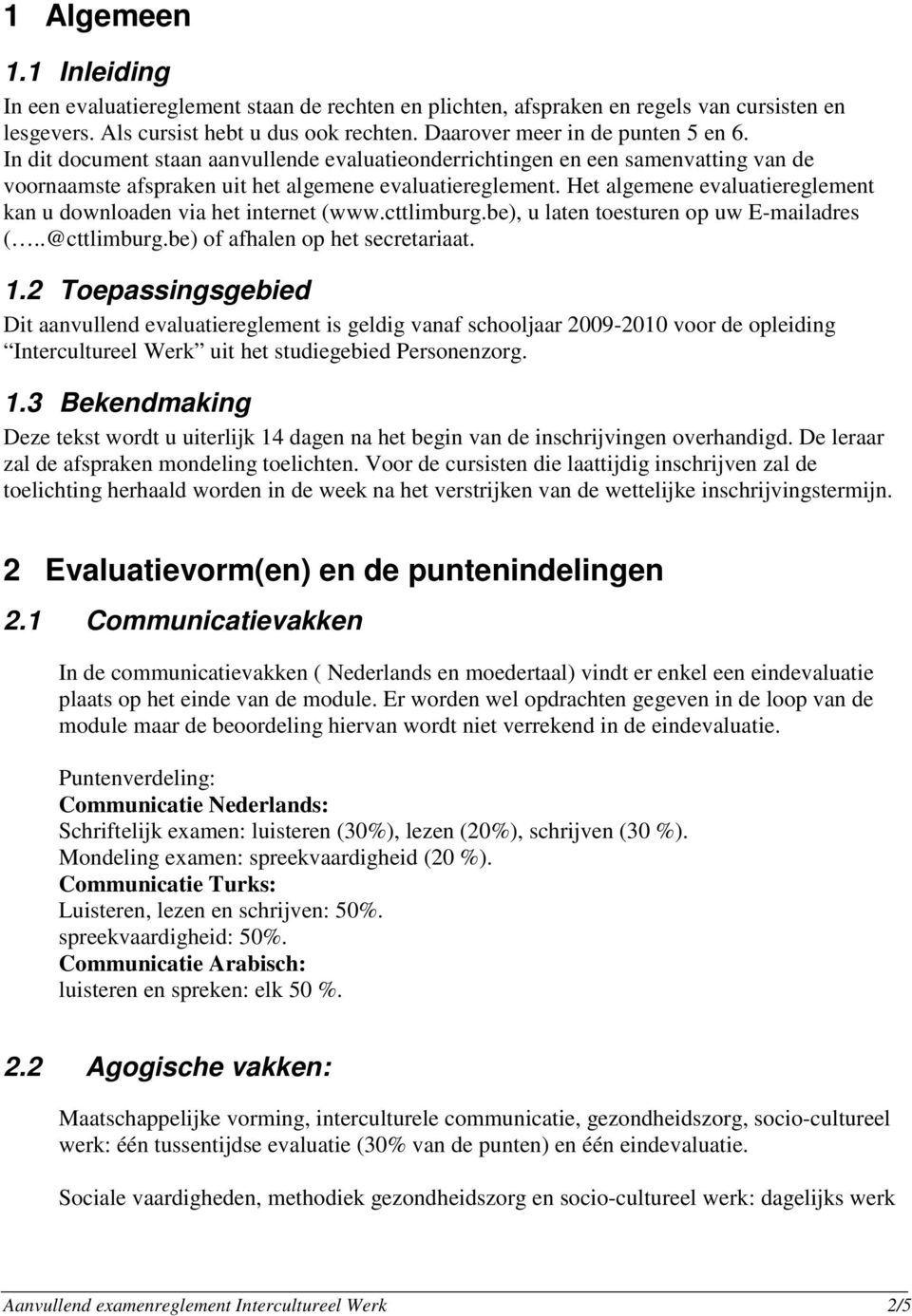 Het algemene evaluatiereglement kan u downloaden via het internet (www.cttlimburg.be), u laten toesturen op uw E-mailadres (..@cttlimburg.be) of afhalen op het secretariaat. 1.