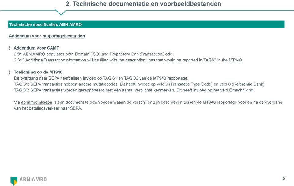 313 AdditionalTransactionInformation will be filled with the description lines that would be reported in TAG86 in the MT940 } Toelichting op de MT940 De overgang naar SEPA heeft alleen invloed op TAG