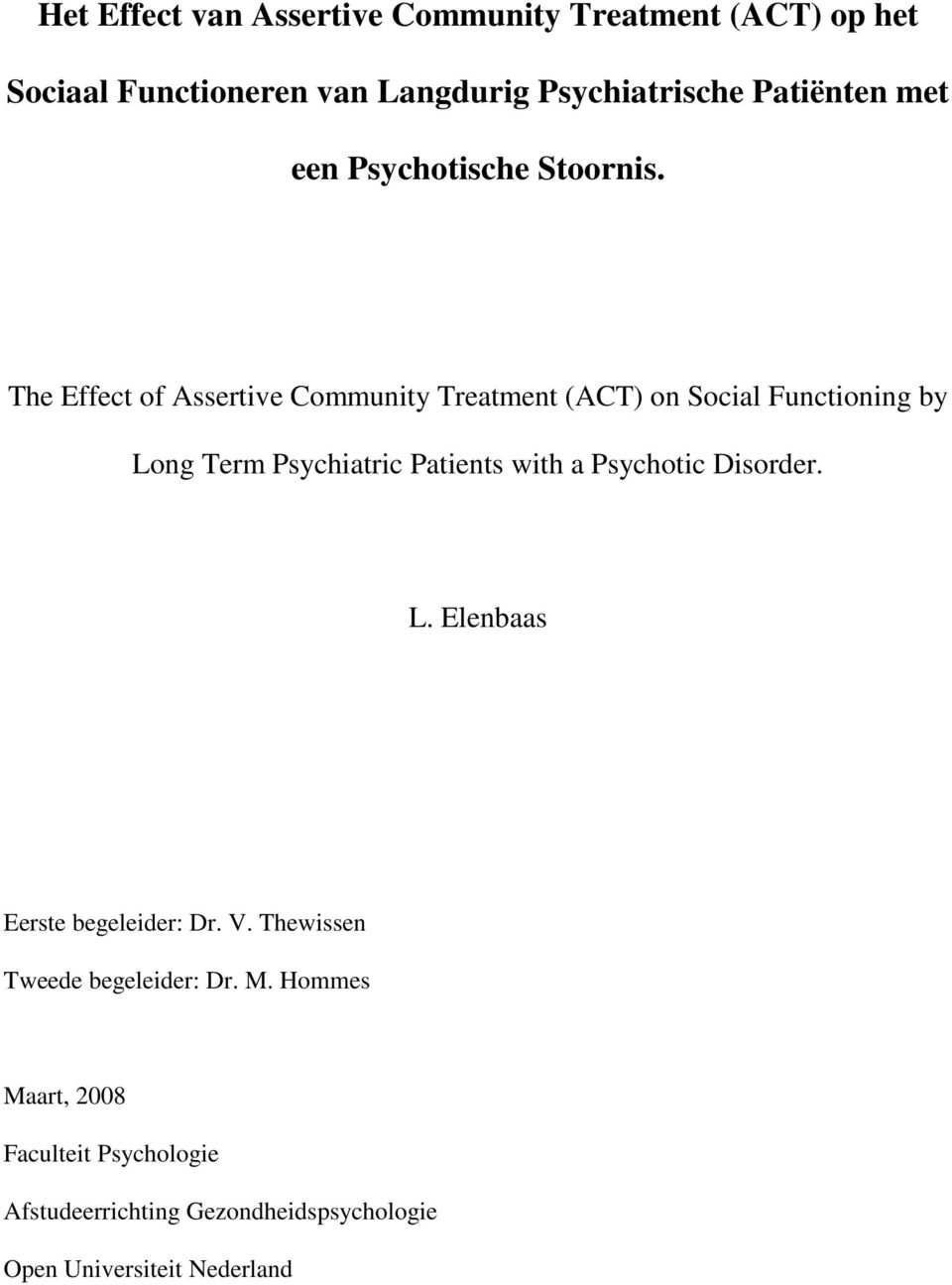 The Effect of Assertive Community Treatment (ACT) on Social Functioning by Long Term Psychiatric Patients with a