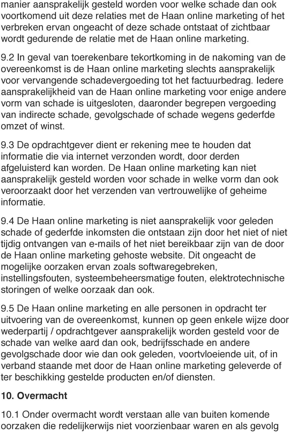 2 In geval van toerekenbare tekortkoming in de nakoming van de overeenkomst is de Haan online marketing slechts aansprakelijk voor vervangende schadevergoeding tot het factuurbedrag.