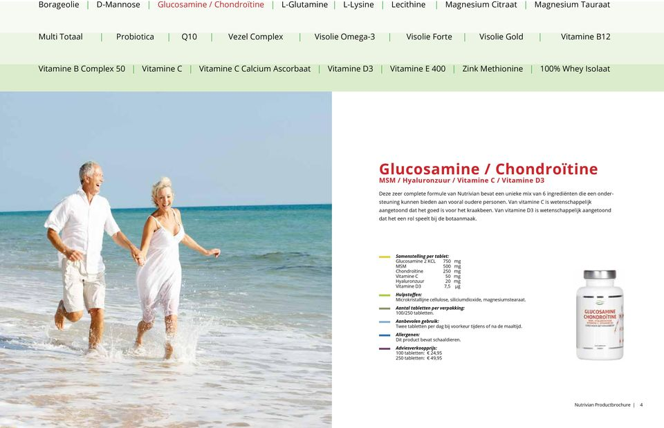 Samenstelling per tablet: Glucosamine 2 KCL 750 mg MSM 500 mg Chondroïtine 250 mg Vitamine C 50 mg Hyaluronzuur 20 mg Vitamine D3 7,5 µg Microkristallijne cellulose, siliciumdioxide,