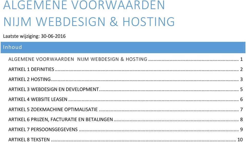 .. 3 ARTIKEL 3 WEBDESIGN EN DEVELOPMENT... 5 ARTIKEL 4 WEBSITE LEASEN.