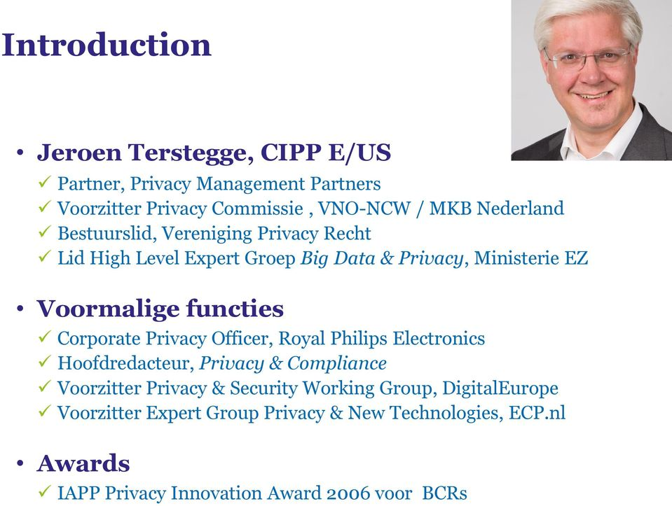 functies Corporate Privacy Officer, Royal Philips Electronics Hoofdredacteur, Privacy & Compliance Voorzitter Privacy &
