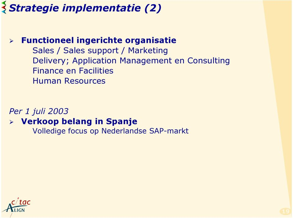 en Consulting Finance en Facilities Human Resources Per 1 juli