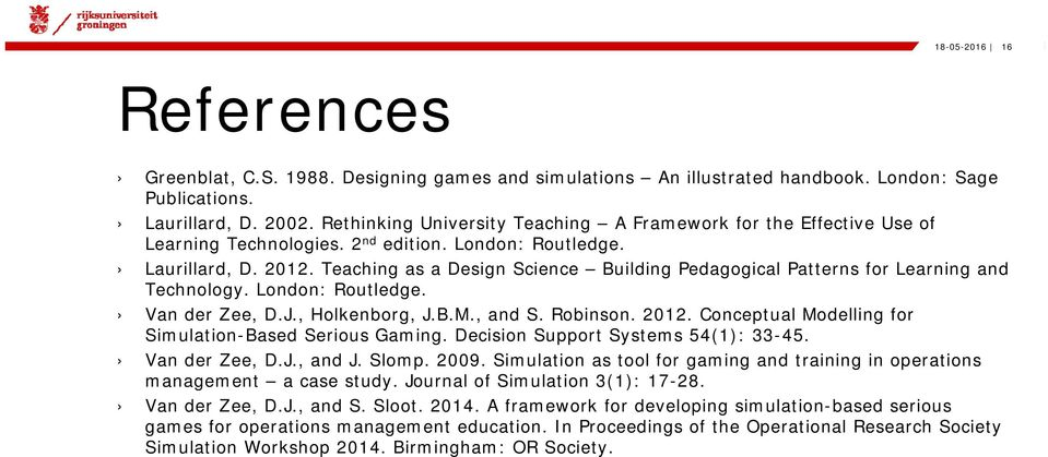Teaching as a Design Science Building Pedagogical Patterns for Learning and Technology. London: Routledge. Van der Zee, D.J., Holkenborg, J.B.M., and S. Robinson. 2012.