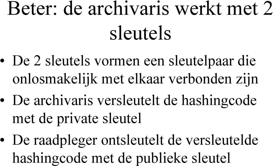 archivaris versleutelt de hashingcode met de private sleutel De