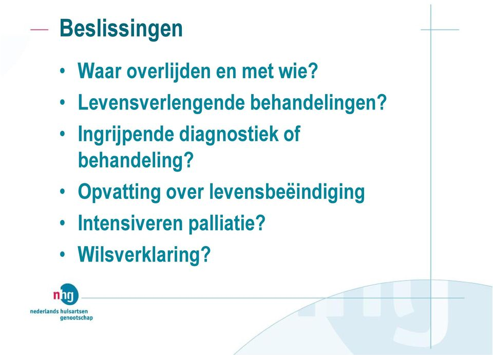 Ingrijpende diagnostiek of behandeling?
