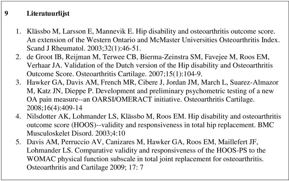 Validation of the Dutch version of the Hip disability and Osteoarthritis Outcome Score. Osteoarthritis Cartilage. 2007;15(1):104-9. 3.